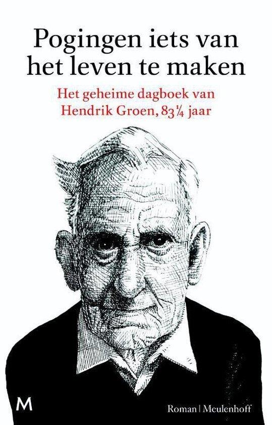 Hendrik Groen - Poging iets van het leven te maken