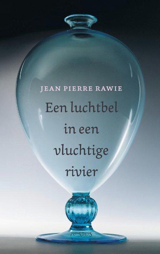 Jean Pierre Rawie - Een luchtbel in een vluchtige rivier