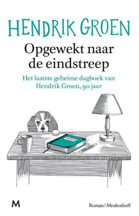 Hendrik Groen - Opgewekt naar de eindstreep