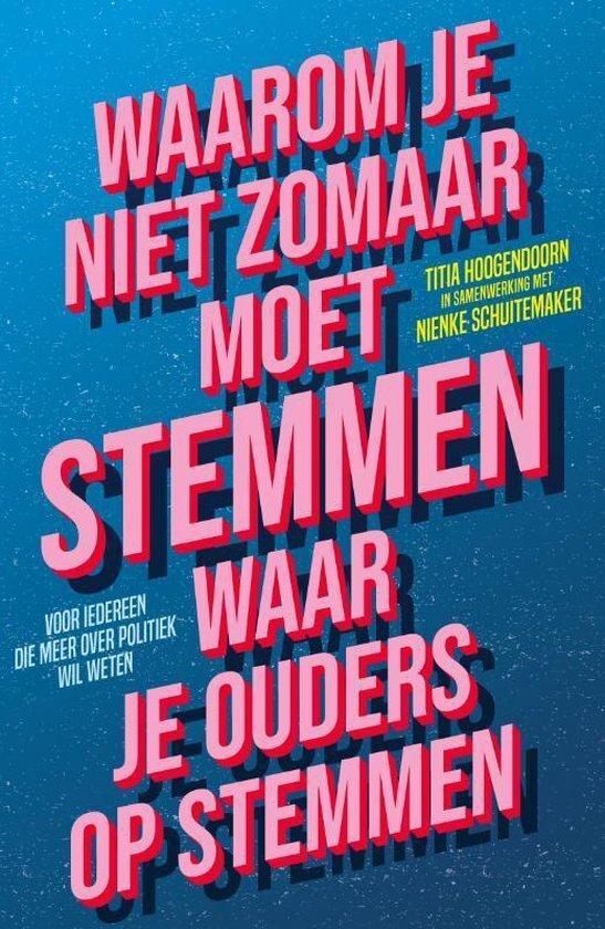 Titia Hoogendoorn - Waarom je niet zomaar moet stemmen waar je ouder op stemmen
