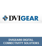 DVIGear® Digital Connectivity Solutions